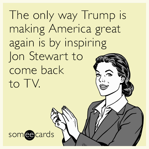 The Only Way Trump Is Making America Great Again Is By Inspiring Jon Stewart To Come Back To TV