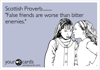 Scottish Proverb False Friends Are Worse Than