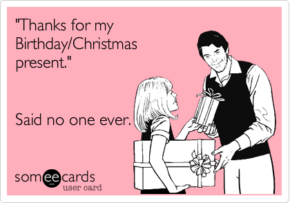 Thanks For My Birthday Christmas Present Said No One Ever Birthday Ecard