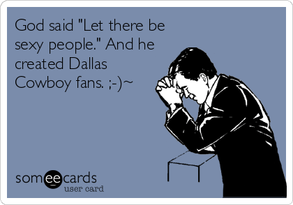 God Said Let There Be Sexy People And He Created Dallas Cowboy Fans Sports Ecard