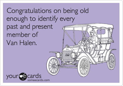 Congratulations On Being Old Enough To Identify Every Past And Present Member Of Van Halen Birthday Ecard