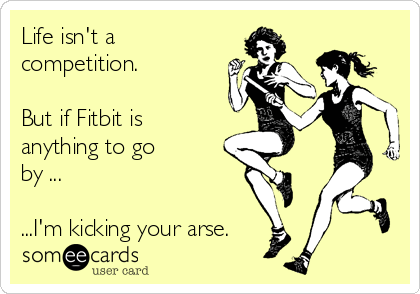 Hey, it's okay that Fitbit has turned up my level of competitiveness.| Mrs. AOK, A Work In Progress