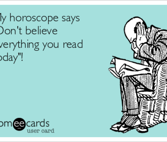 My Horoscope Says Dont Believe Everything You Read