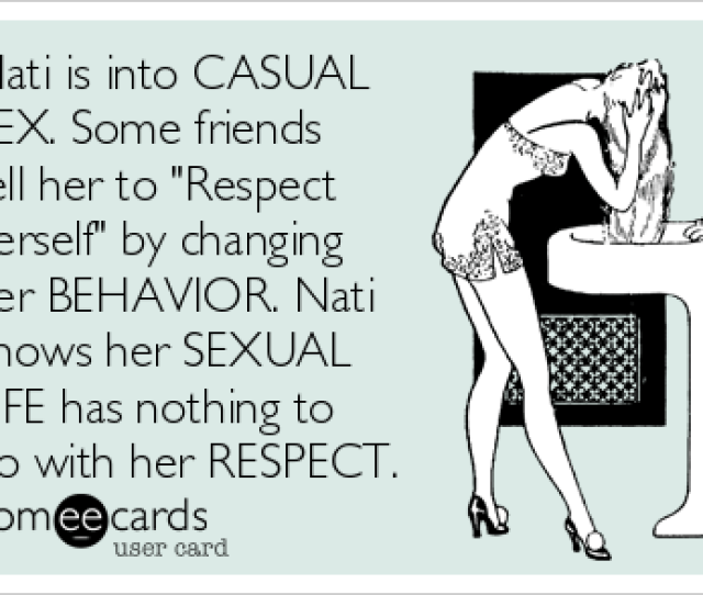 Nati Is Into Casual Sex Some Friends Tell Her To Respect Herself By