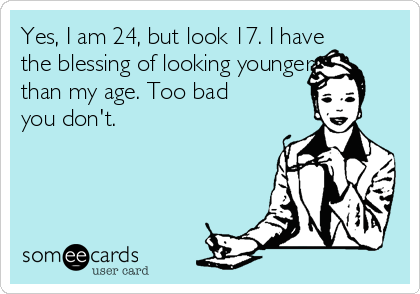 Yes I Am 24 But Look 17 I Have The Blessing Of Looking Younger