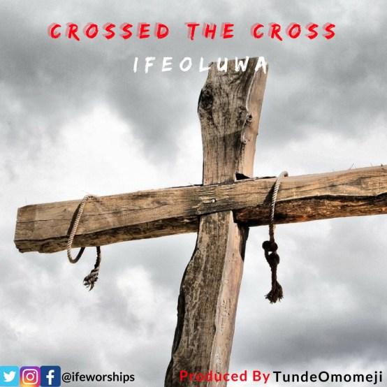 IfeOluwa - Crossed The Cross Mp3 Download