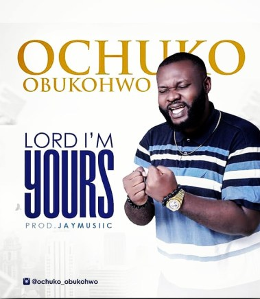 Ochuko Obukohwo - Lord I'm Yours Mp3 Download