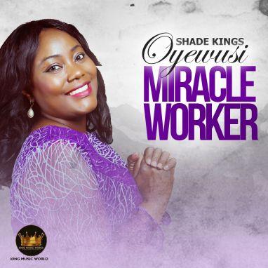Shade Kings Oyewusi - Miracle Worker Mp3 Download
