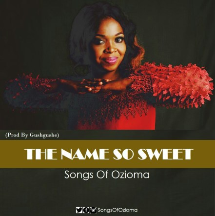 Songs Of Ozioma - The Name So Sweet Mp3 Download