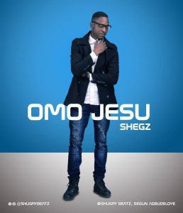 Shegz - Omo Jesu Mp3 Download