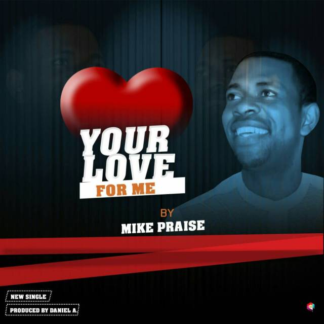 Mike Praise Your Love For Me Mp3 Download