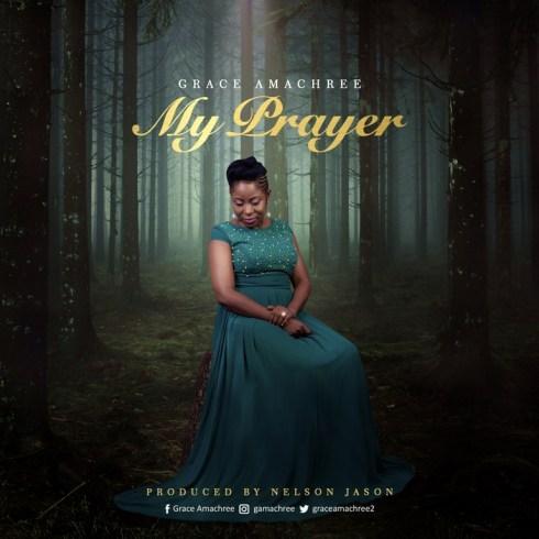 Grace Amachree My Prayer Mp3 Download