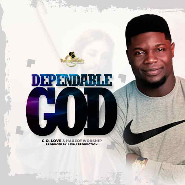C.O. Love Ft. Hauz Of Worship - Dependable God Mp3 Download