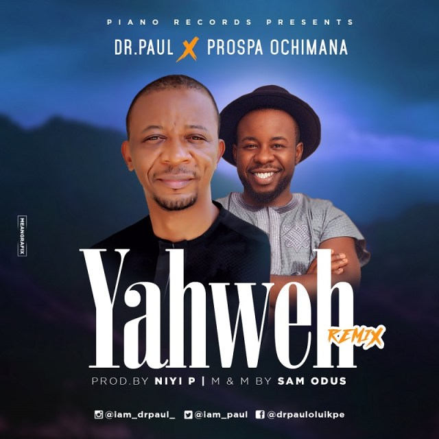 Dr Paul Ft. Prospa Ochimana - Yahweh