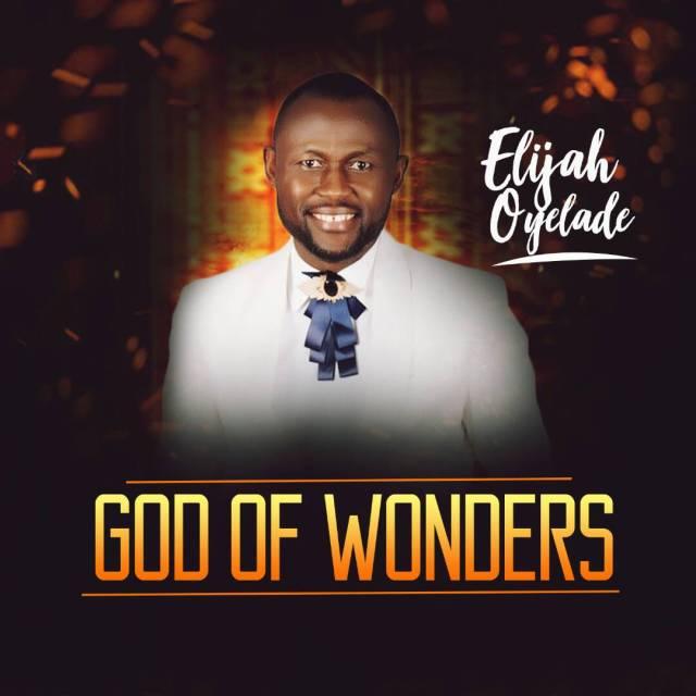 Elijah Oyelade God Of Wonders Mp3 Download