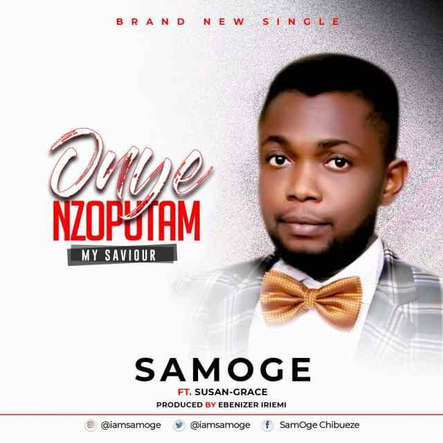 Samoge - Onyenzoputam (My Saviour) Ft. Susan Grace Mp3 Download