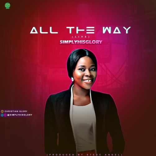 Simplyhisglory - All The Way Mp3 Download