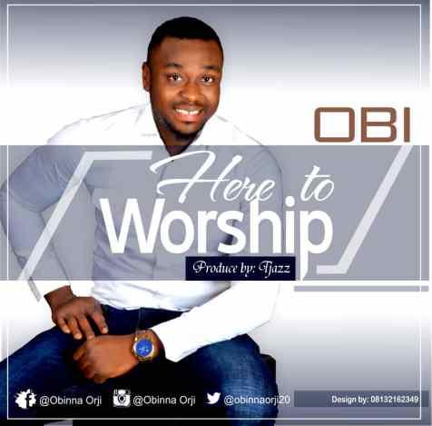 Obi - Here To Worship Mp3 Download