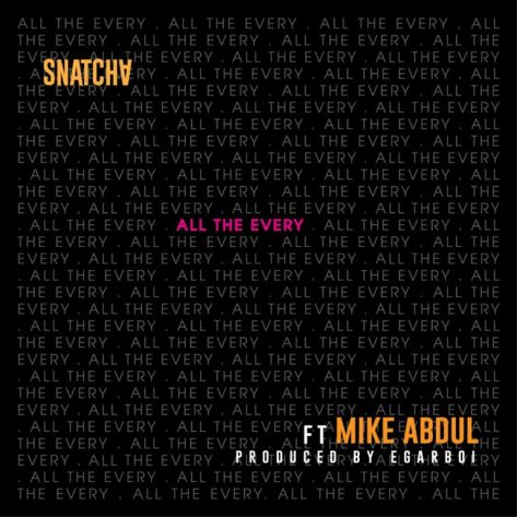 Snatcha - All The Every Ft. Mike Abdul Mp3 Download