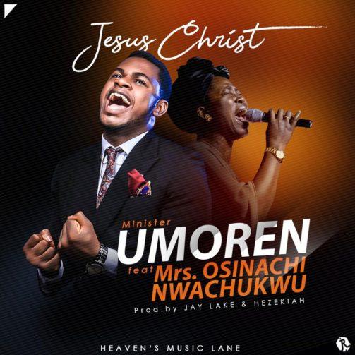 Minister Umoren - Jesus Christ Ft. Mrs. Osinachi Nwachukwu Mp3 Download