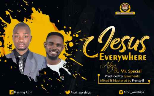 Atori - Jesus Everywhere Ft. Mr Special Mp3 Download