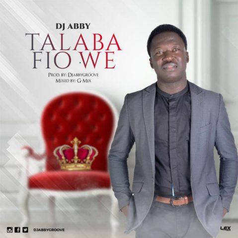 DJ Abby - Talaba Fio We Mp3 Download