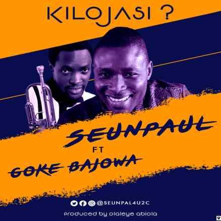 SeunPaul Ft Prince Goke Bajowa - Kilojasi Mp3 Download