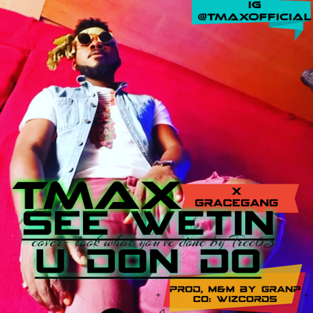 Tmax X Grace Gang - See Wetin You Don Do Mp3 Download