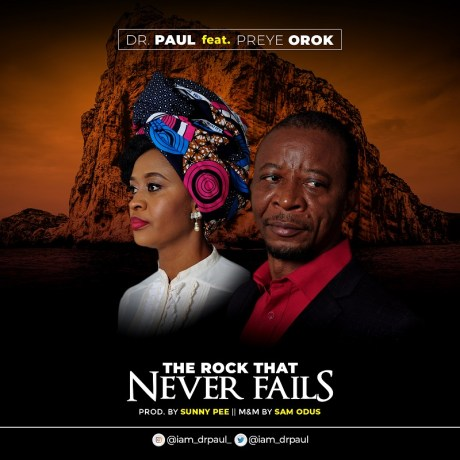 Dr. Paul - The Rock That Never Fails Ft. Preye Orok Mp3 Download