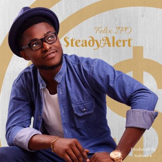 Felix Ifo – Steady Alert Mp3 Download