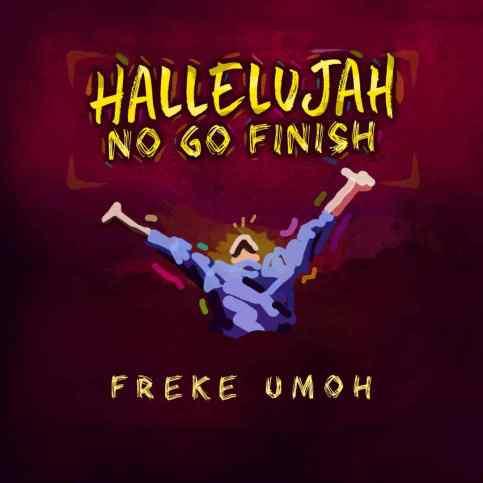 Freke Umoh – Hallelujah No Go Finish Free Mp3 Download