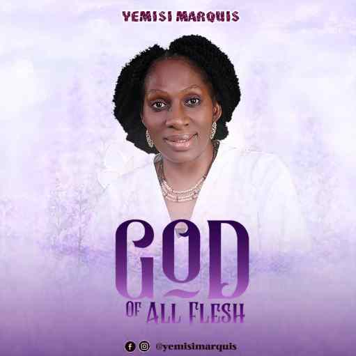 Yemisi Marquis - God of All Flesh Mp3 Download