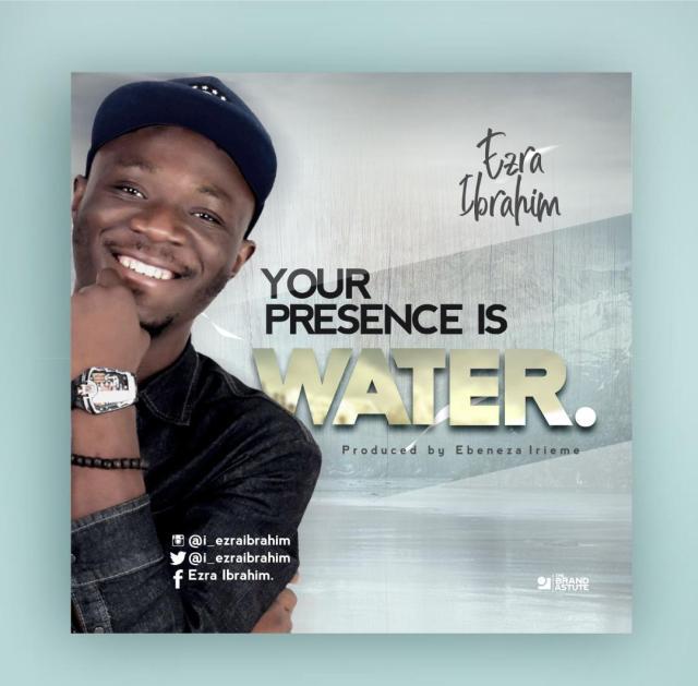 Ezra Ibrahim - Your Presence Is Water Mp3 Download