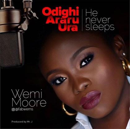 Wemi Moore - Odighi Araru Ura (He Never Sleeps)   Mp3 Download