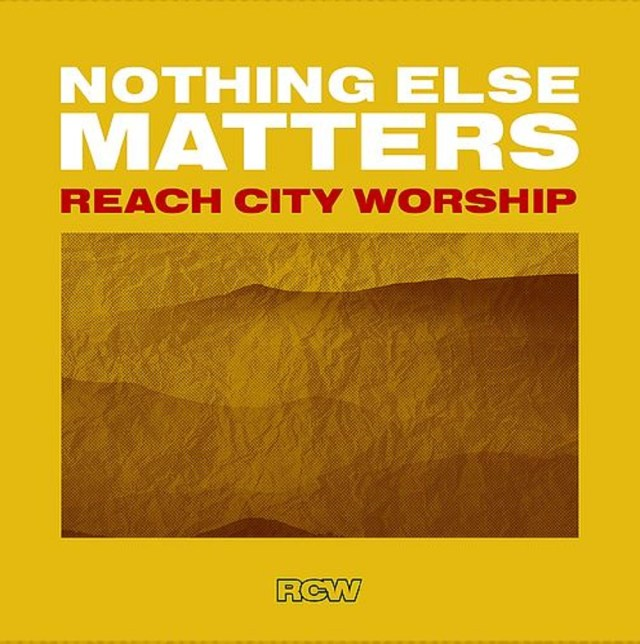 Reach City Worship – Nothing Else Matters Free Mp3 Download