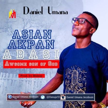 Daniel Umana – Asian Akpan Abasi (Awesome Son of God) Free Mp3 Download