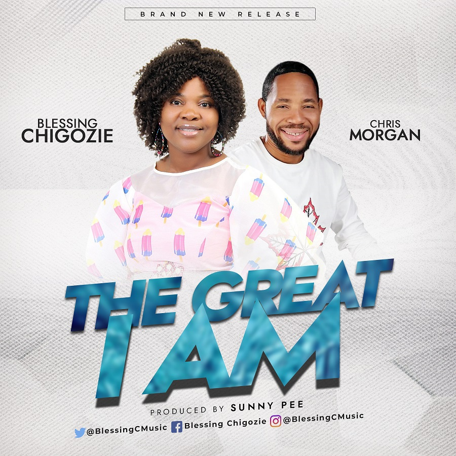Blessing Chigozie - The Great I Am Ft. Chris Morgan (Free Mp3 Download)
