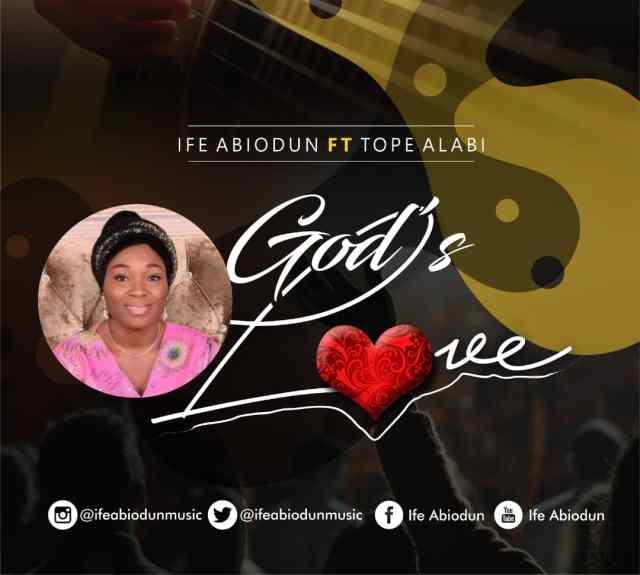 Ife Abiodun Ft Tope Alabi - God's Love Free Mp3 Download