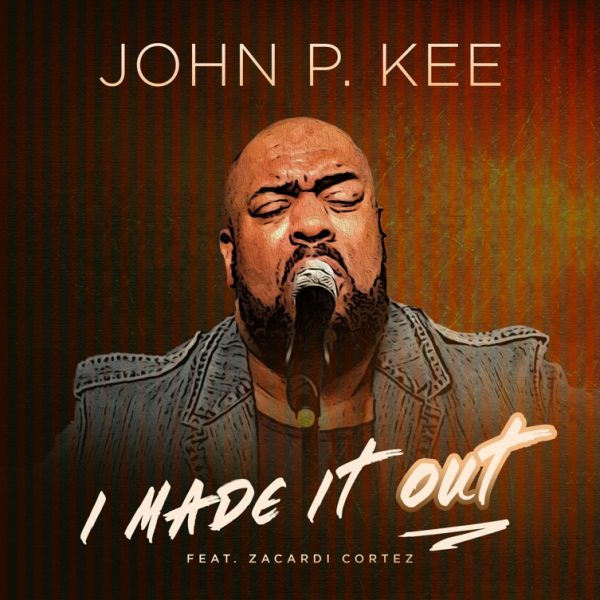 John P. Kee - I Made It Out Ft. Zacardi Cortez (Free Mp3 Download)
