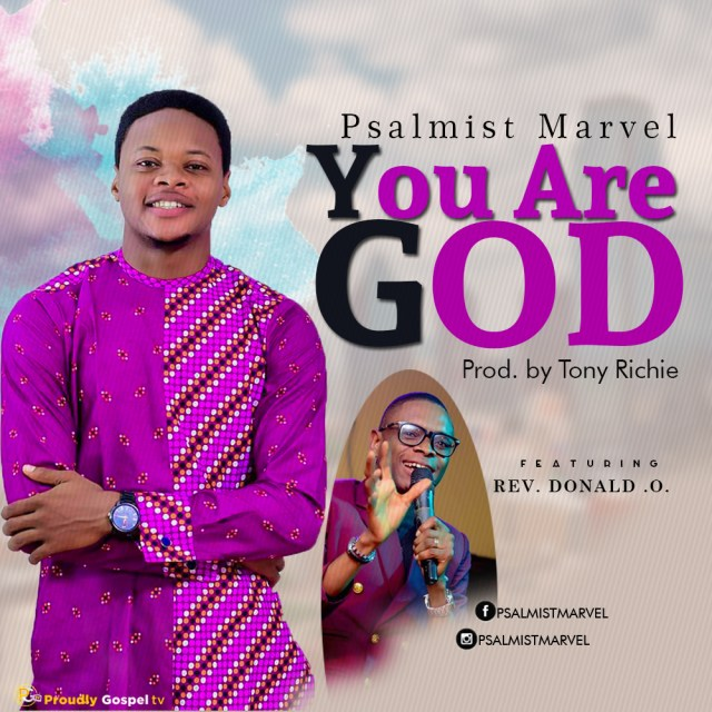 Psalmist Marvel Ft. Rev. Donald O. - You Are God Free Mp3 Download