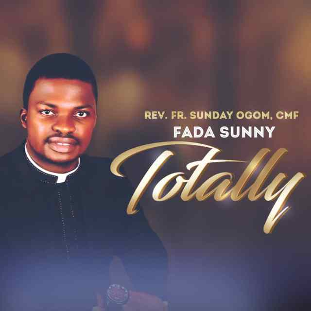 Rev. Fr Sunday Ogom (Fada Sunny) - Totally (Free Mp3 Download)
