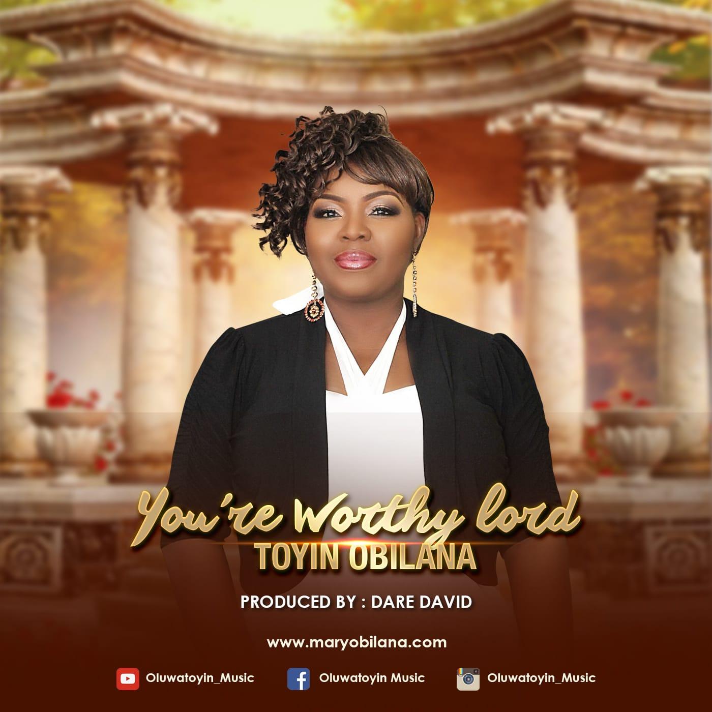 Toyin Obilana – You Are Worthy Lord Free Mp3 Download