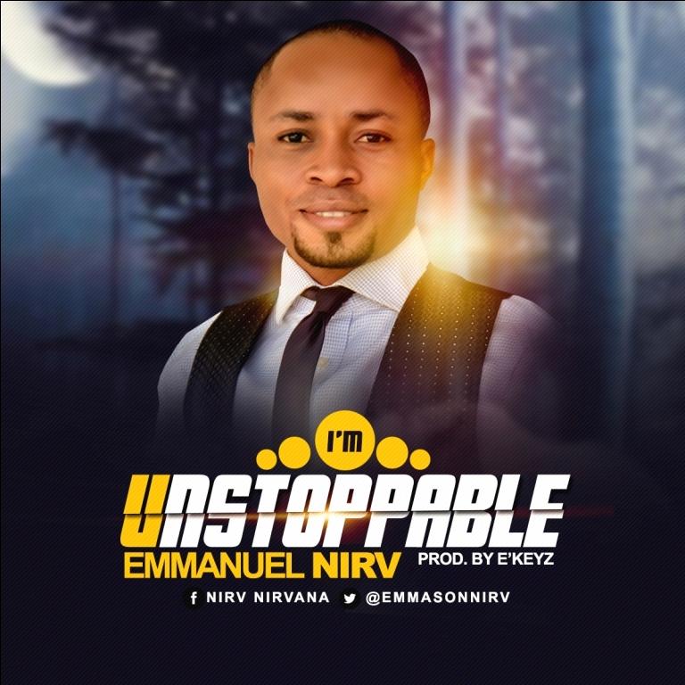 Emmanuel Nirv – I'm Unstoppable (Free Mp3 Download)
