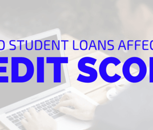 How Do Student Loans Affect Your Credit Score