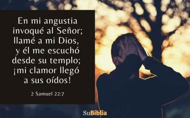 En mi angustia invoqué al Señor; llamé a mi Dios, y él me escuchó desde su templo;  ¡mi clamor llegó a sus oídos! (2 Samuel 22:7)