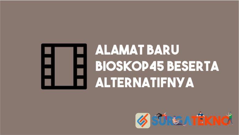 Alamat Baru Bioskop45