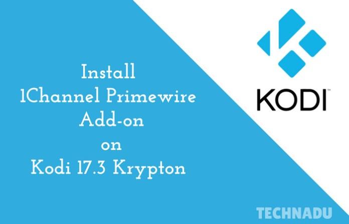How to install 1Channel Primewire on Kodi 17.3 - TechNadu