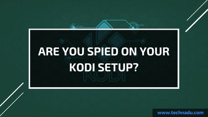 Spied on your Kodi Setup