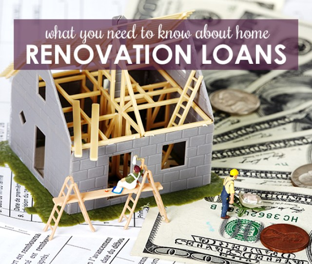 Before You Borrow Understand Home Renovation Loan Options