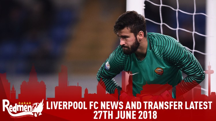 Liverpool FC News & Transfer Latest | 27th June 2018 - The ...